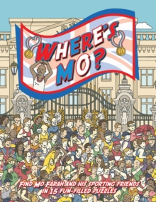 Where's Mo? : Join Mo Farah (and His Sporting Friends  Zara Phillips, Bradley Wiggins, Jessica Ennis and Tom Daley) on This Action-packed Adventure., Hardback Book