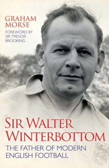 Sir Walter Winterbottom : The Father of Modern English Football, Hardback Book