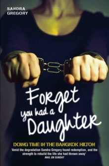 Forget You Had a Daughter : Doing Time in the Bangkok Hilton, Paperback