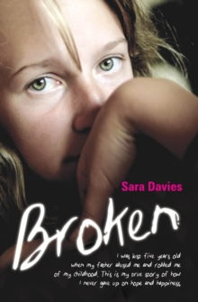 Broken : I Was Just Five Years Old When My Father Abused Me and Robbed Me of My Childhood. This is My True Story of How I Never Gave Up on Hope and Happiness., Paperback