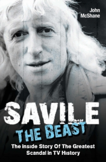 Savile - The Beast : The Inside Story of the Greatest Scandal in TV History, Paperback