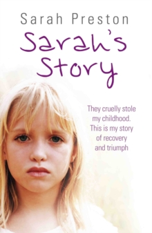 Sarah's Story : They Cruelly Stole My Childhood. This is My Story of Recovery and Triumph., Paperback