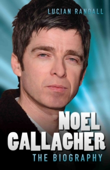 Noel Gallagher - the Biography, Paperback Book