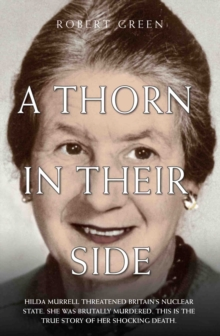 A Thorn in Their Side : Hilda Murrell Threatened Britain's Nuclear State. She Was Brutally Murdered. This is the True Story of Her Shocking Death., Paperback Book