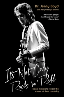 It's Not Only Rock 'n' Roll : Iconic Musicians Reveal the Source of Their Creativity., Paperback