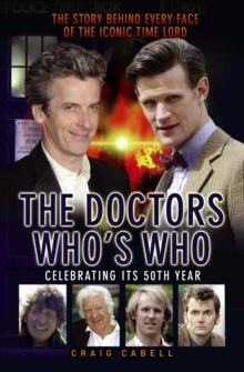 The Doctors Who's Who : The Story Behind Every Face of the Iconic Time Lord, Paperback