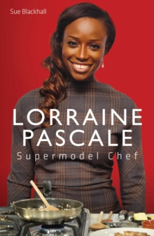 Lorraine Pascal - Supermodel Chef : The Unauthorised Biography, Hardback Book