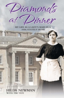 Diamonds At Dinner : My Life as a Lady's Maid in a 1930s Stately Home., Paperback