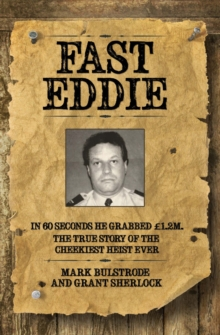 Fast Eddie : In 60 seconds he grabbed GBP1.2M. This is the true story of the cheekiest heist ever., Paperback Book