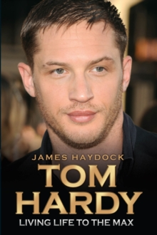 Tom Hardy : Rise of a Legend, Paperback Book