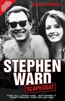 Stephen Ward: Scapegoat : They all loved him... But when it went wrong they killed him, Hardback