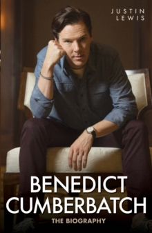 Benedict Cumberbatch : The Biography, Hardback