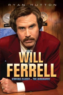 Will Ferrell : Staying Classy - The Biography, Paperback Book