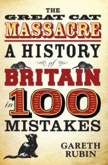 The Great Cat Massacre : A History of Britain in 100 Mistakes, Paperback