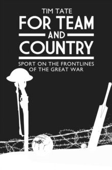 For Team and Country : Sport on the Frontlines of the Great War, Hardback