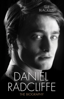 Daniel Radcliffe : The Biography, Hardback Book