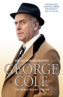 George Cole : The World Was My Lobster, Paperback Book