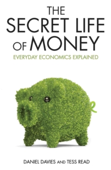The Secret Life of Money : Everyday Economics Explained, Paperback