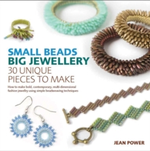 Small Beads, Big Jewellery : 40 Unique Pieces to Make, Paperback