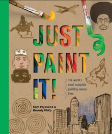 Just Paint It! : The World's Most Enjoyable Painting Course. Ever., Paperback