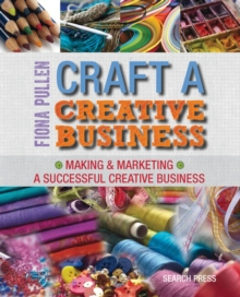 Craft a Creative Business : Making & Marketing a Successful Creative Business, Paperback