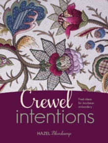 Crewel Intentions : Fresh Ideas for Jacobean Embroidery, Paperback Book