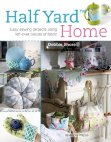 Half Yard Home : Easy Sewing Projects Using Left-Over Pieces of Fabric, Paperback