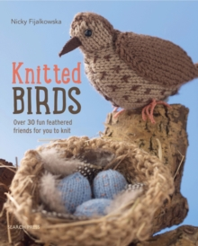 Knitted Birds : Over 30 Fun Feathered Friends for You to Knit, Paperback