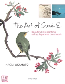 The Art of Sumi-E : Beautiful Ink Painting Using Japanese Brushwork, Paperback