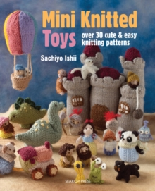 Mini Knitted Toys : Over 30 Cute & Easy Knitting Patterns, Paperback