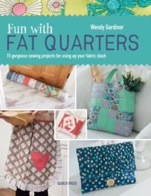 Fun with Fat Quarters : 15 Gorgeous Sewing Projects for Using Up Your Fabric Stash, Paperback