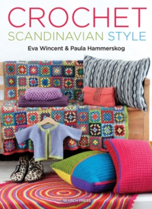 Crochet Scandinavian Style : 40+ Patterns from Hats, Jackets, Bags, and Scarves to Potholders, Pillows, Rugs, and Throws, Paperback