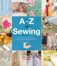 A-Z of Sewing : The ultimate guide for everyone from sewing beginners to experts, Paperback