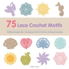 75 Lace Crochet Motifs : Traditional Designs with a Contemporary Twist, for Clothing, Accessories & Homeware, Paperback
