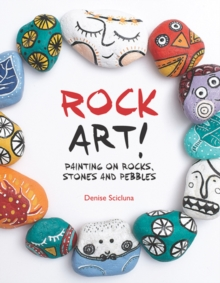 Rock Art! : Painting on Rocks, Stones and Pebbles, Paperback