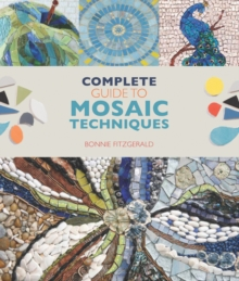 Complete Guide to Mosaic Techniques : A Complete Guide, with Contributions from 40 International Artists, Paperback