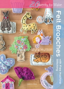 Felt Brooches : With Free Machine Stitching, Paperback