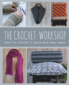 The Crochet Workshop : Learn to Crochet in Quick and Easy Steps, Paperback Book
