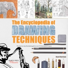 The Encyclopedia of Drawing Techniques : The Step-by-Step Illustrated Guide to Over 50 Techniques, Paperback
