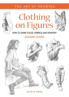 Clothing on Figures : How to Draw Folds, Fabrics and Drapery, Paperback