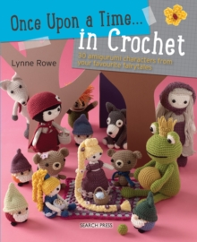 Once Upon a Time... in Crochet (UK) : 30 Amigurumi Characters from Your Favourite Fairytales, Paperback Book