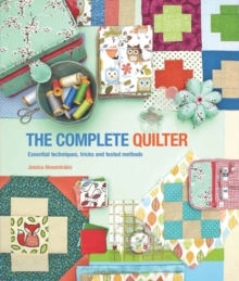 The Complete Quilter : Everything You Need to Know About Quilt-Making, Paperback