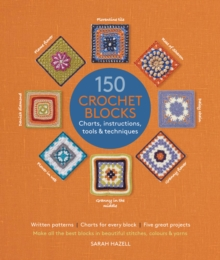 150 Crochet Blocks : Charts, Instructions, Tools & Techniques, Paperback