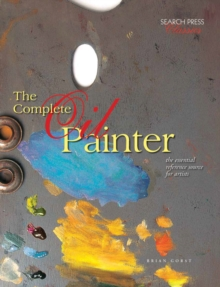 Complete Oil Painter : The Essential Reference Source for Artists, Paperback