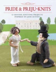 Pride & Preju-Knits : 12 Genteel Knitting Projects Inspired by Jane Austen, Paperback Book