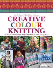 Creative Colour Knitting : 20 Scandinavian-Style Projects to Free Up Your Colourwork, Paperback