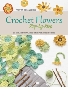 Crochet Flowers Step-by-Step : 35 Delightful Blooms for Beginners, Paperback