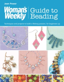 Woman's Weekly Guide to Beading : Techniques and Projects to Build a Lifelong Passion, for Beginners Up, Paperback Book