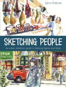 Sketching People : An Urban Sketcher's Manual to Drawing Figures and Faces, Paperback