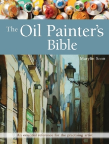 The Oil Painter's Bible : An Essential Reference for the Practising Artist, Paperback
